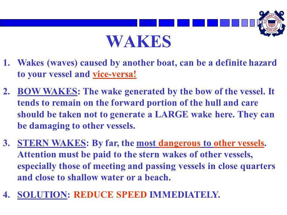 WAKES Wakes (waves) caused by another boat, can be a definite hazard to your vessel and vice-versa!