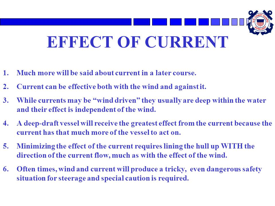 EFFECT OF CURRENT Much more will be said about current in a later course. Current can be effective both with the wind and against it.