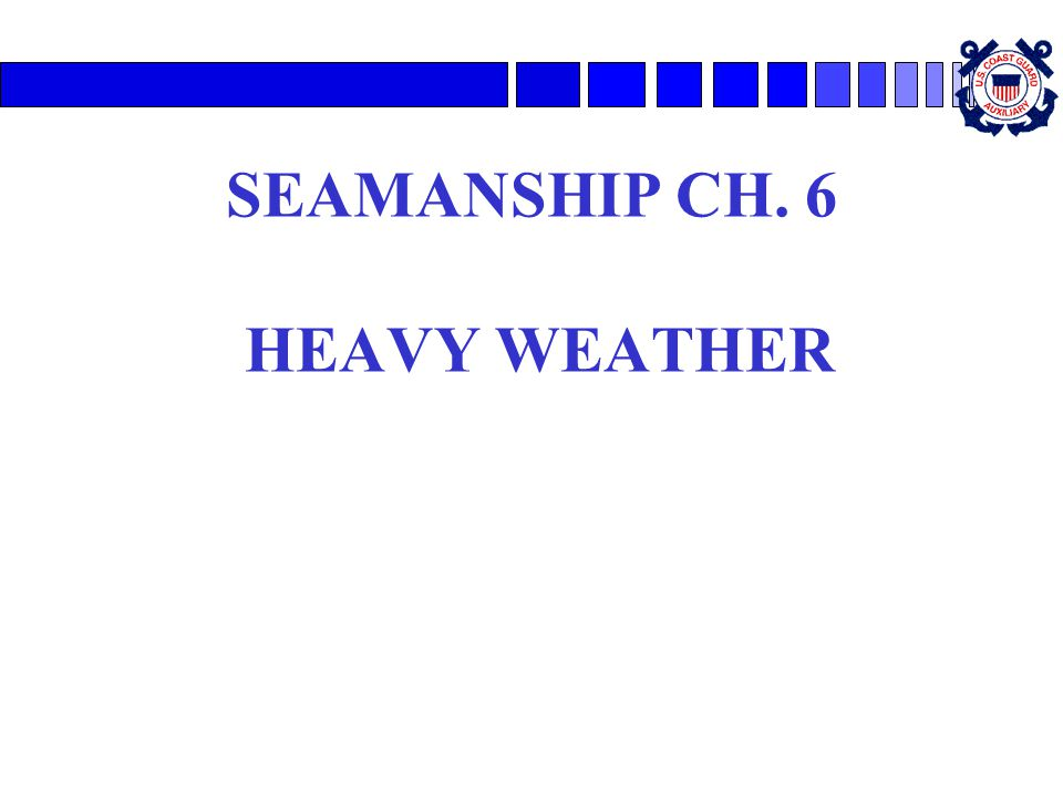 SEAMANSHIP CH. 6 HEAVY WEATHER