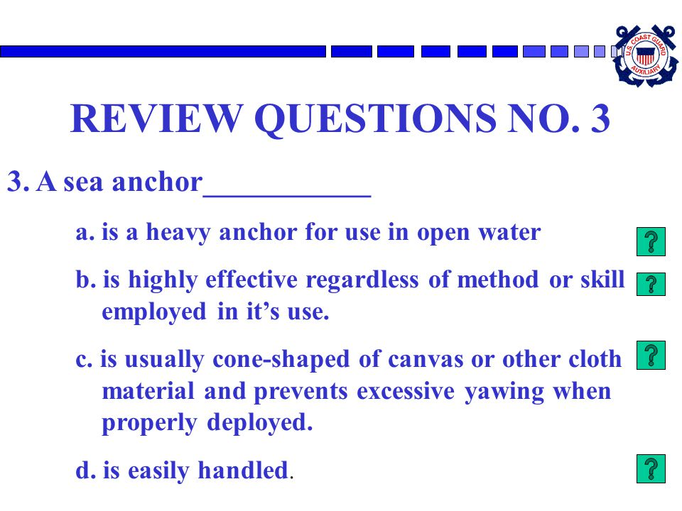 REVIEW QUESTIONS NO. 3 3. A sea anchor___________