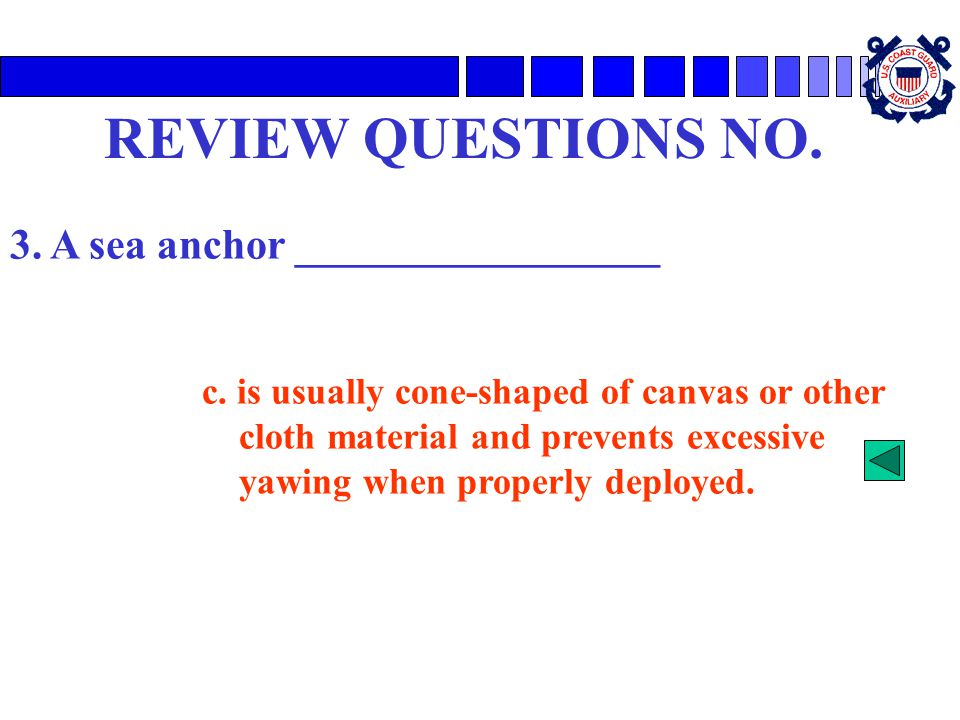 REVIEW QUESTIONS NO. 3. A sea anchor _________________