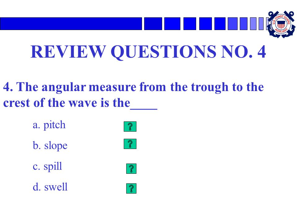 REVIEW QUESTIONS NO. 4 4. The angular measure from the trough to the crest of the wave is the____. a. pitch.
