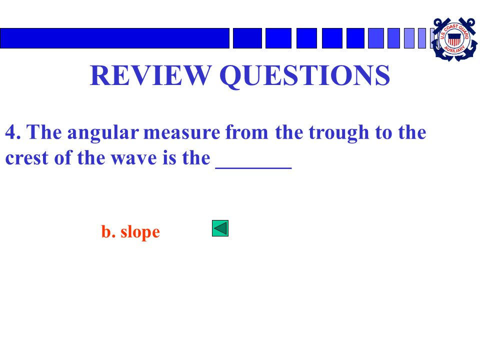 REVIEW QUESTIONS 4. The angular measure from the trough to the crest of the wave is the _______.