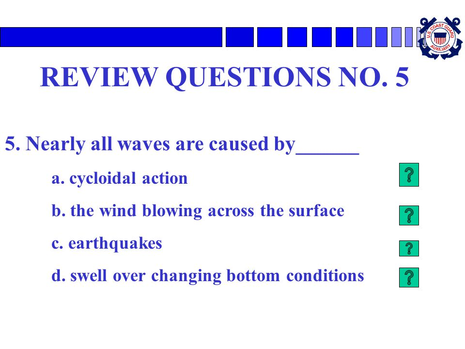 REVIEW QUESTIONS NO. 5 5. Nearly all waves are caused by______
