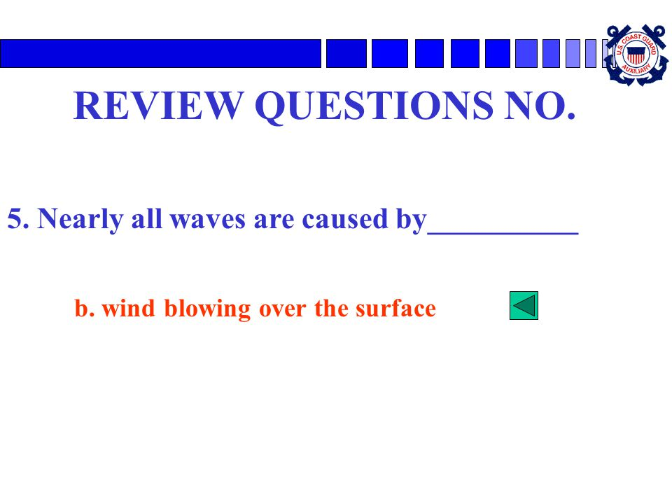 REVIEW QUESTIONS NO. 5. Nearly all waves are caused by__________