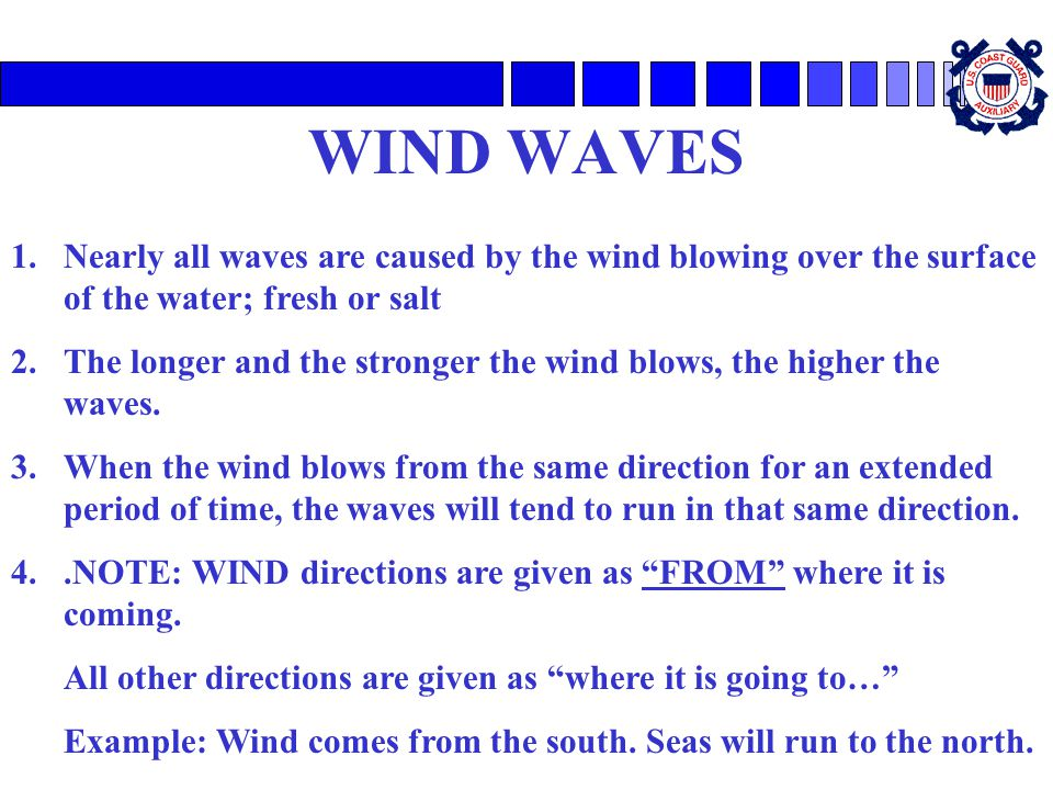 WIND WAVES Nearly all waves are caused by the wind blowing over the surface of the water; fresh or salt.