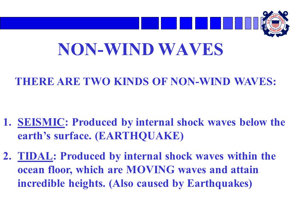 THERE ARE TWO KINDS OF NON-WIND WAVES: