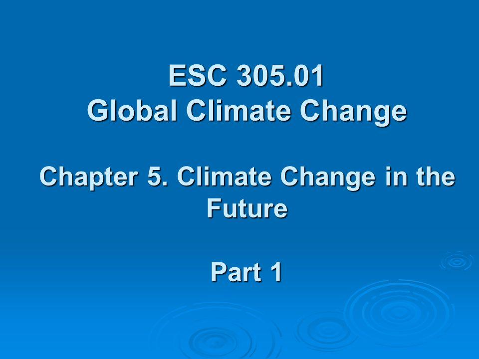 ESC 305. 01 Global Climate Change Chapter 5