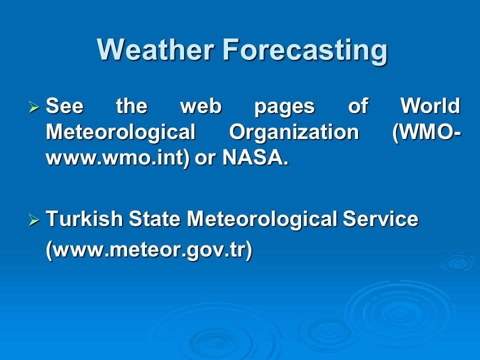 Weather Forecasting See the web pages of World Meteorological Organization (WMO-www.wmo.int) or NASA.