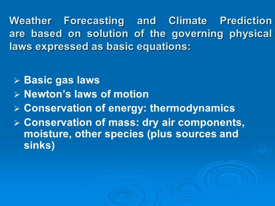 Weather Forecasting and Climate Prediction are based on solution of the governing physical laws expressed as basic equations: