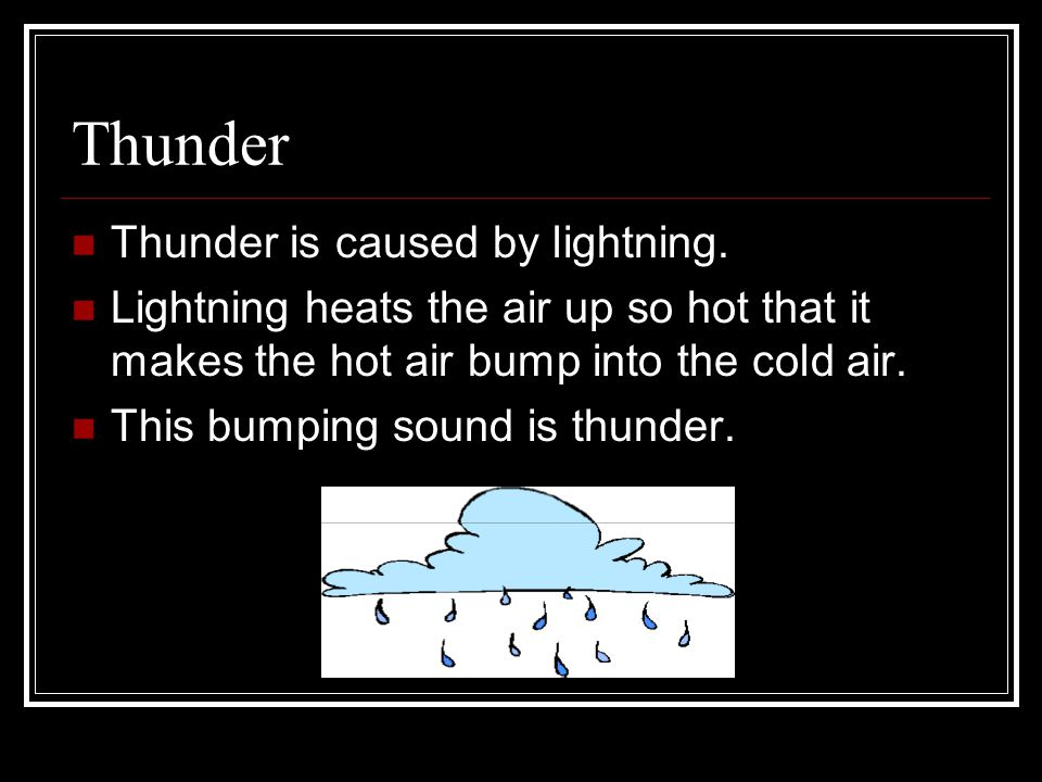 Thunder Thunder is caused by lightning.