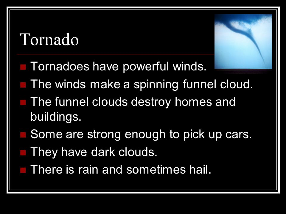 Tornado Tornadoes have powerful winds.