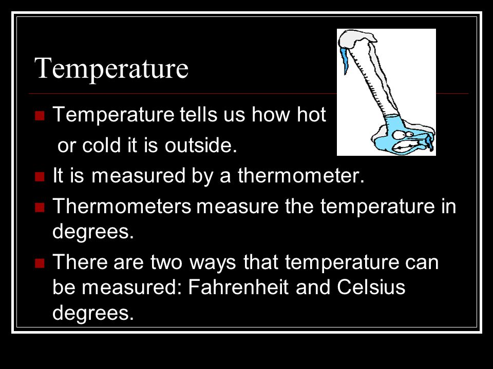 Temperature Temperature tells us how hot or cold it is outside.