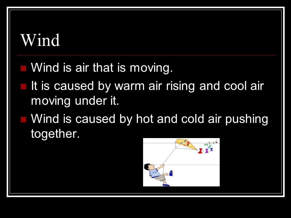 Wind Wind is air that is moving.