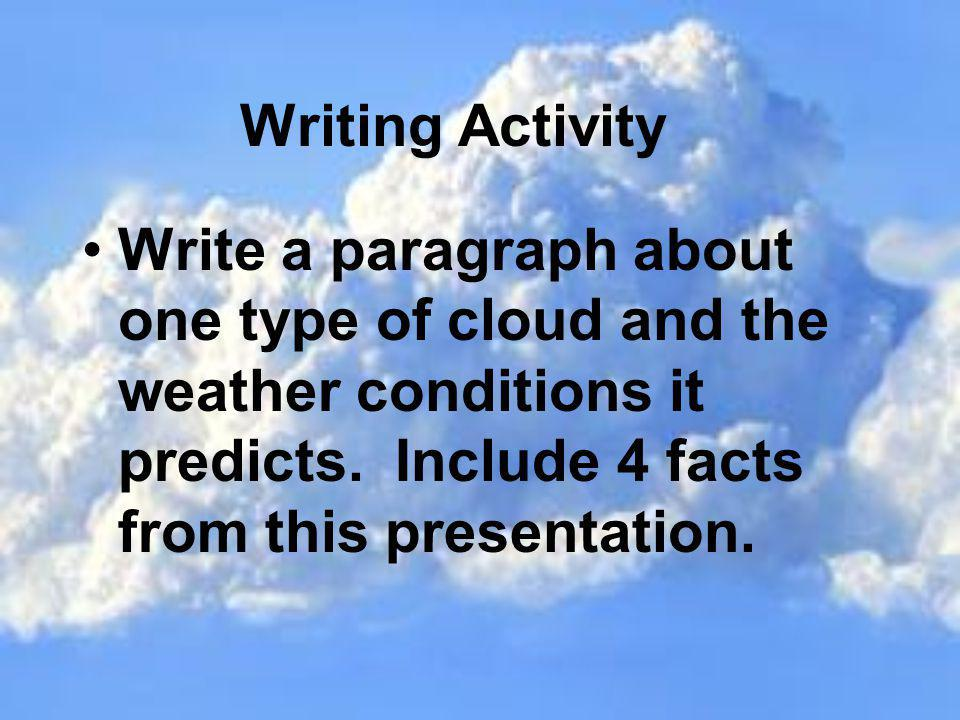 Writing Activity Write a paragraph about one type of cloud and the weather conditions it predicts.