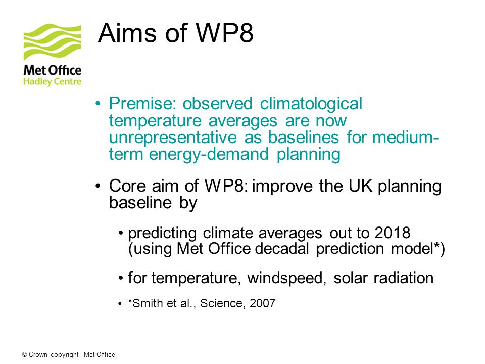 Aims of WP8 Premise: observed climatological temperature averages are now unrepresentative as baselines for medium-term energy-demand planning.