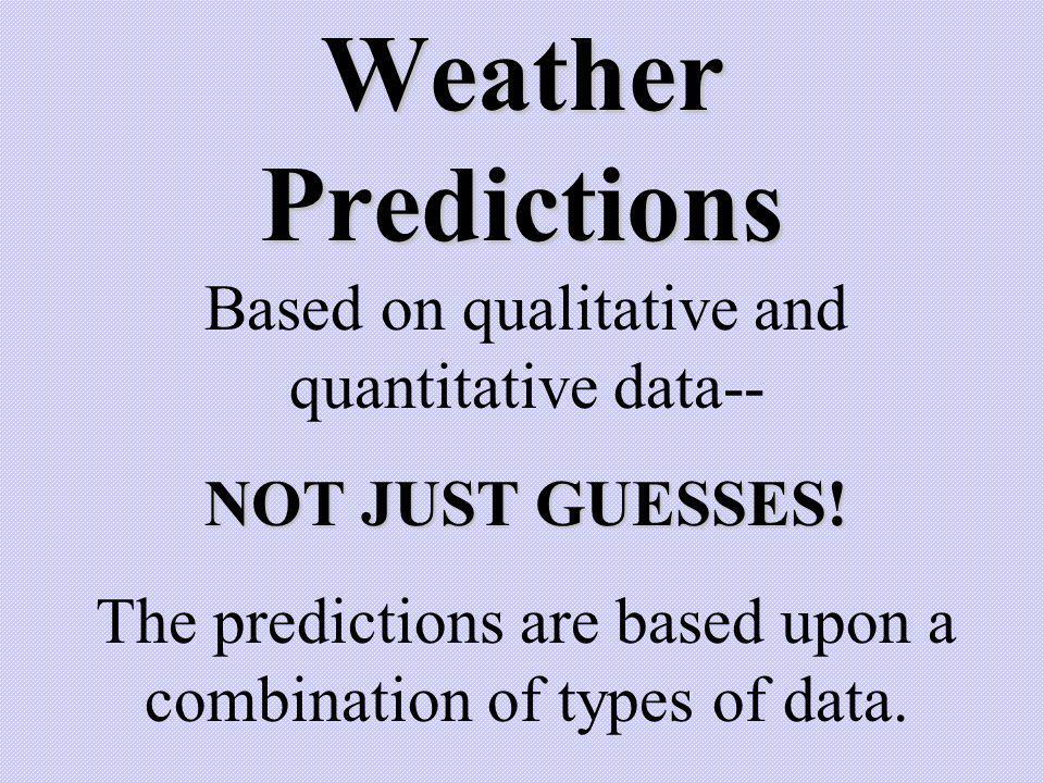 Weather Predictions Based on qualitative and quantitative data--