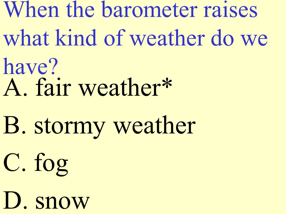 When the barometer raises what kind of weather do we have
