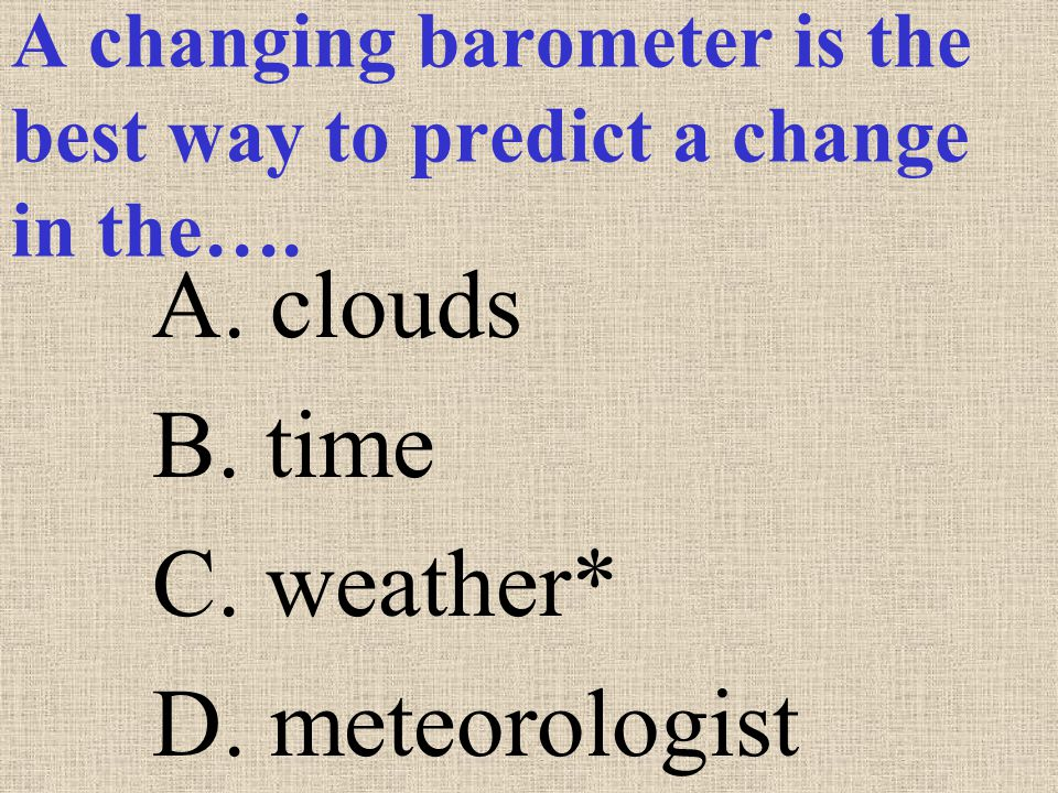A changing barometer is the best way to predict a change in the….