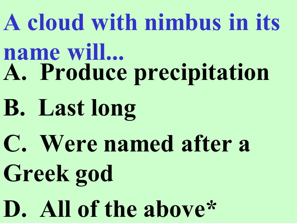 A cloud with nimbus in its name will...