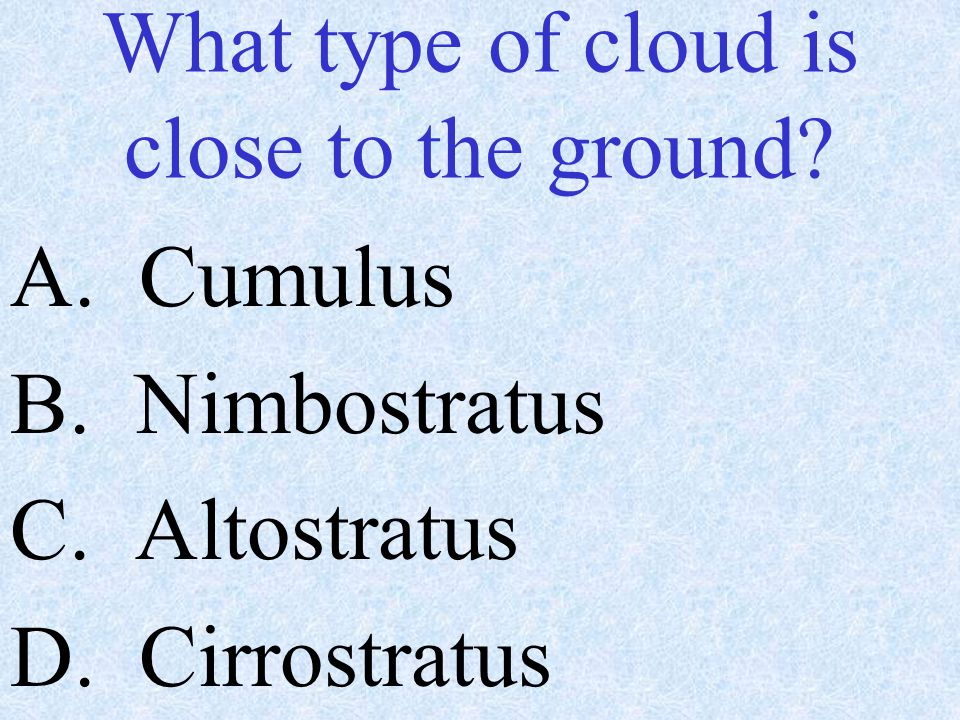 What type of cloud is close to the ground