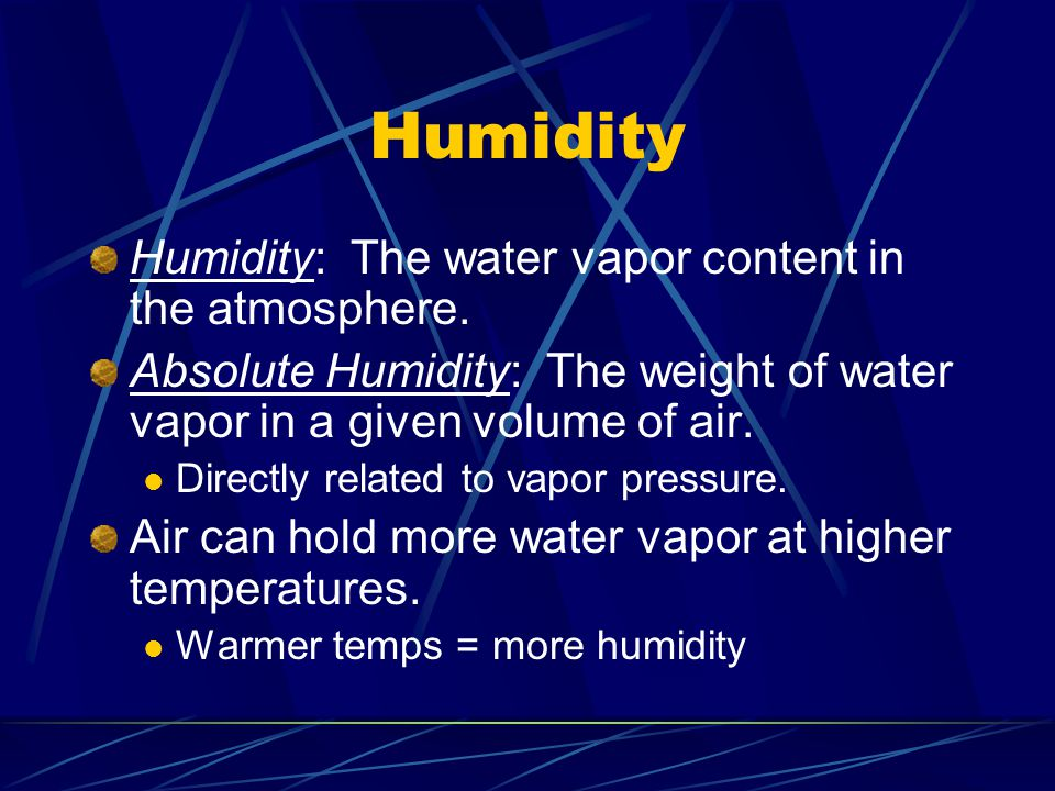 Humidity Humidity: The water vapor content in the atmosphere.