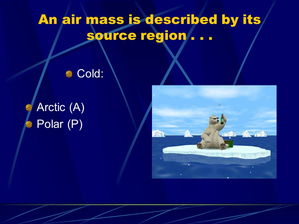 An air mass is described by its source region . . .