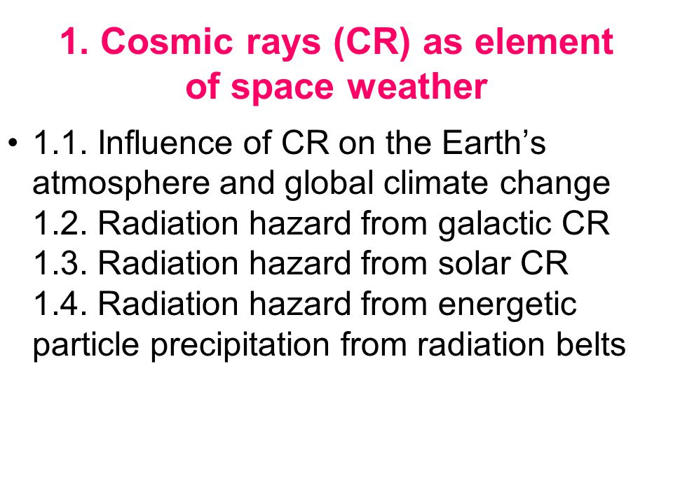 1. Cosmic rays (CR) as element of space weather