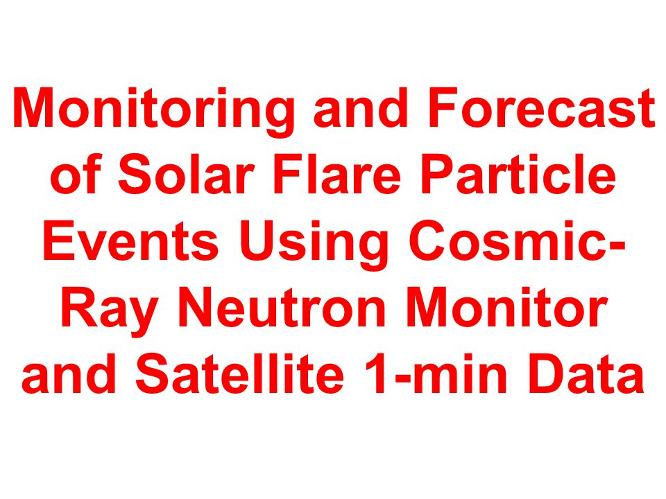 Monitoring and Forecast of Solar Flare Particle Events Using Cosmic-Ray Neutron Monitor and Satellite 1-min Data