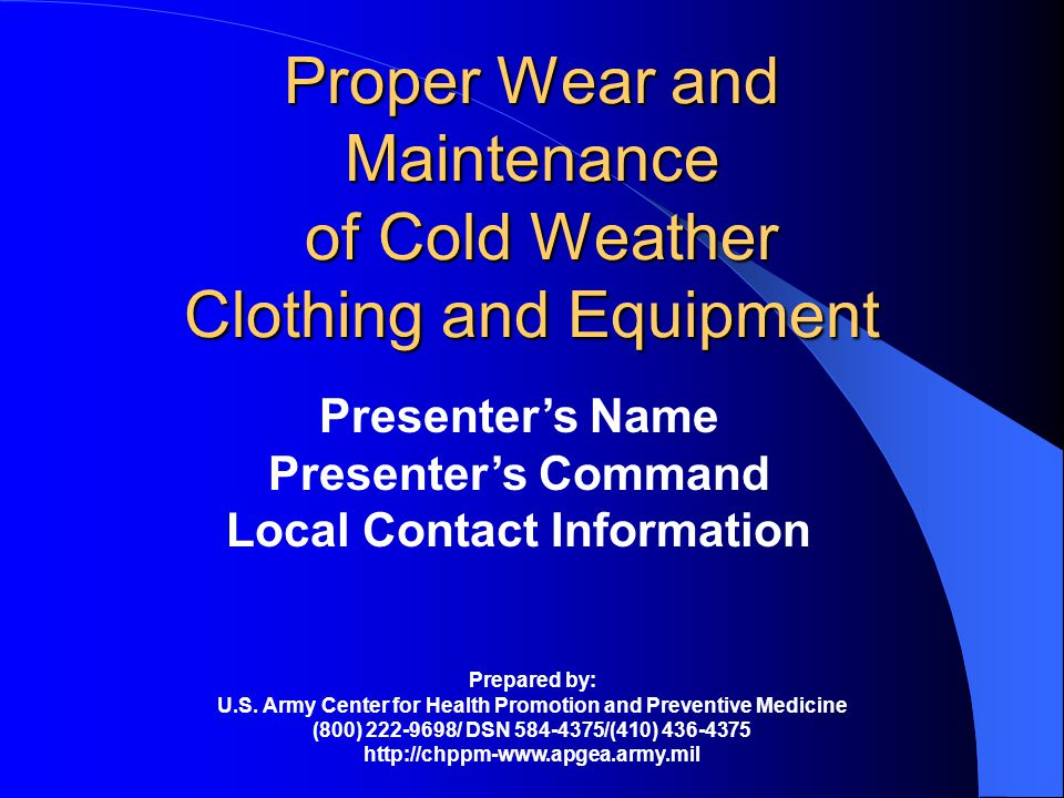 Proper Wear and Maintenance of Cold Weather Clothing and Equipment