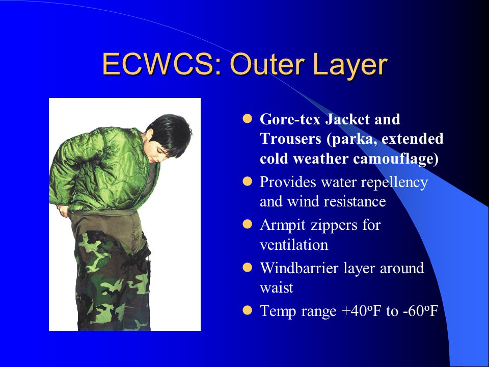 ECWCS: Outer Layer Gore-tex Jacket and Trousers (parka, extended cold weather camouflage) Provides water repellency and wind resistance.