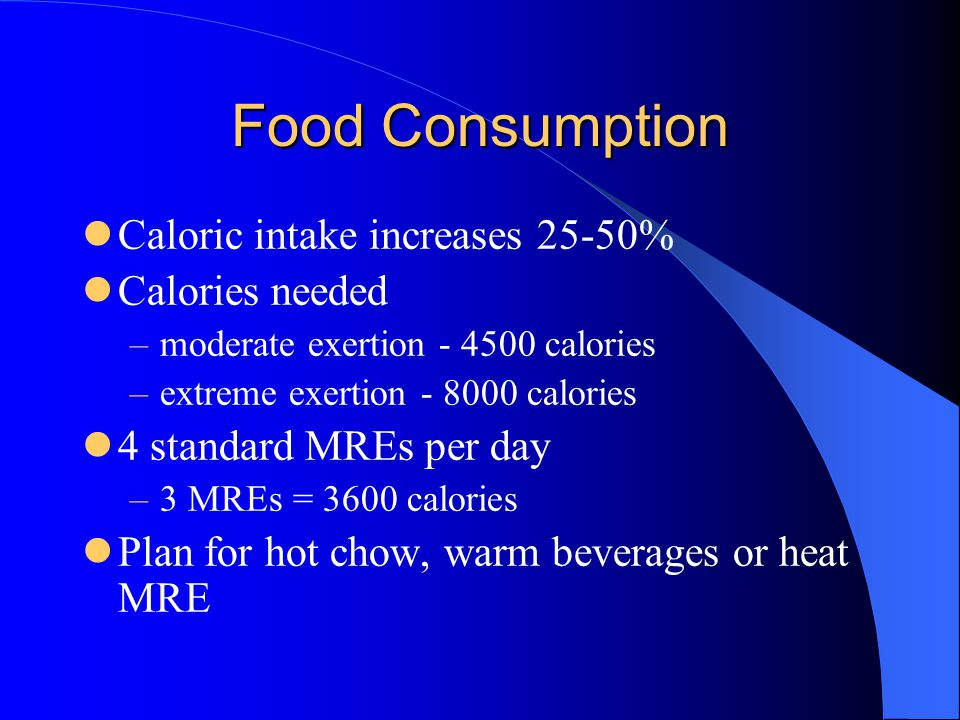 Food Consumption Caloric intake increases 25-50% Calories needed