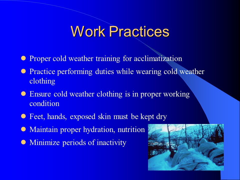 Work Practices Proper cold weather training for acclimatization