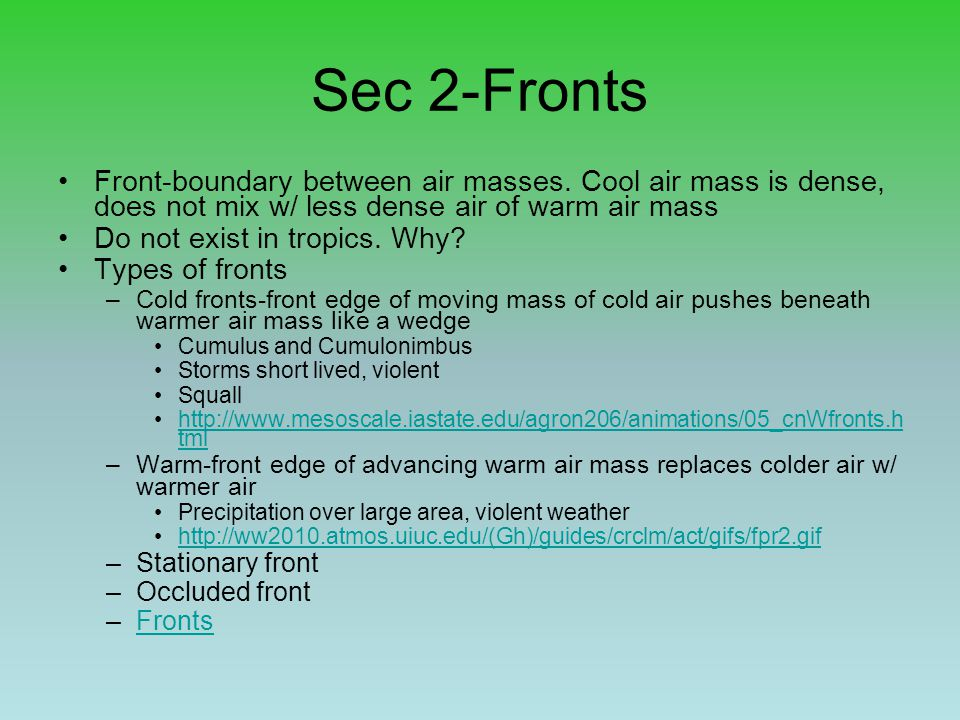 Sec 2-Fronts Front-boundary between air masses. Cool air mass is dense, does not mix w/ less dense air of warm air mass.