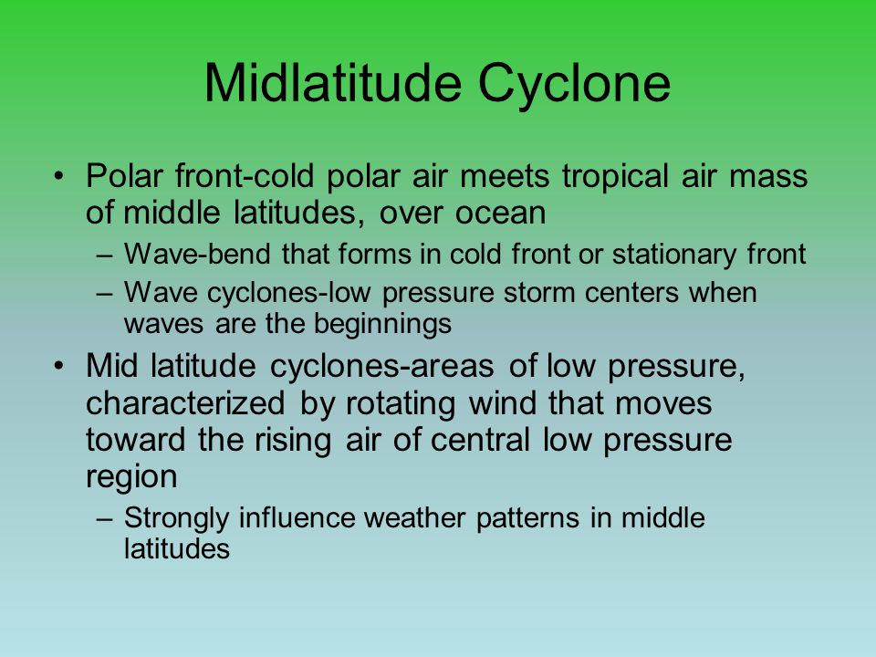 Midlatitude Cyclone Polar front-cold polar air meets tropical air mass of middle latitudes, over ocean.
