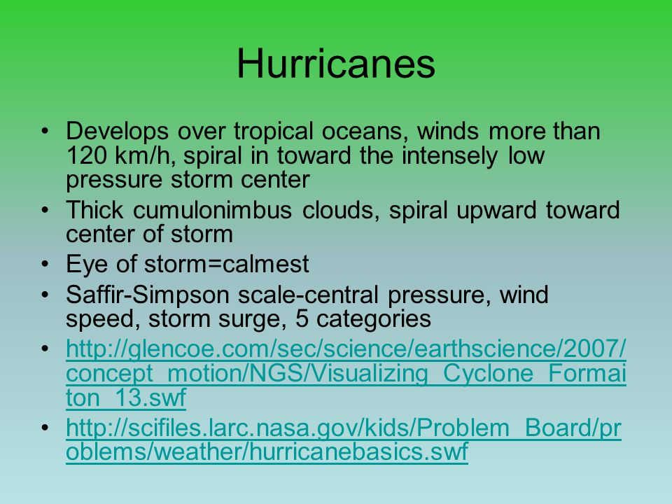 Hurricanes Develops over tropical oceans, winds more than 120 km/h, spiral in toward the intensely low pressure storm center.