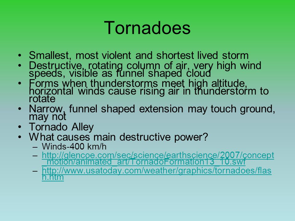 Tornadoes Smallest, most violent and shortest lived storm