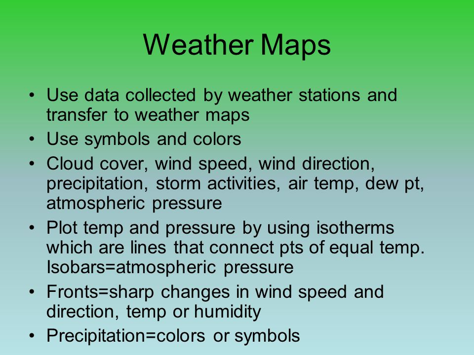 Weather Maps Use data collected by weather stations and transfer to weather maps. Use symbols and colors.