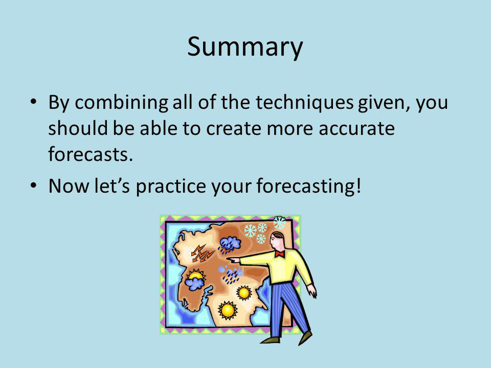 Summary By combining all of the techniques given, you should be able to create more accurate forecasts.