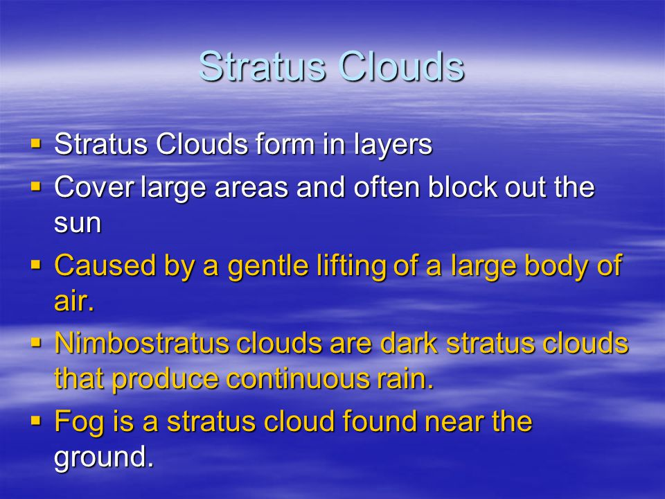 Stratus Clouds Stratus Clouds form in layers