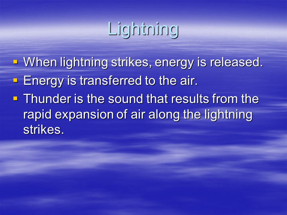 Lightning When lightning strikes, energy is released.
