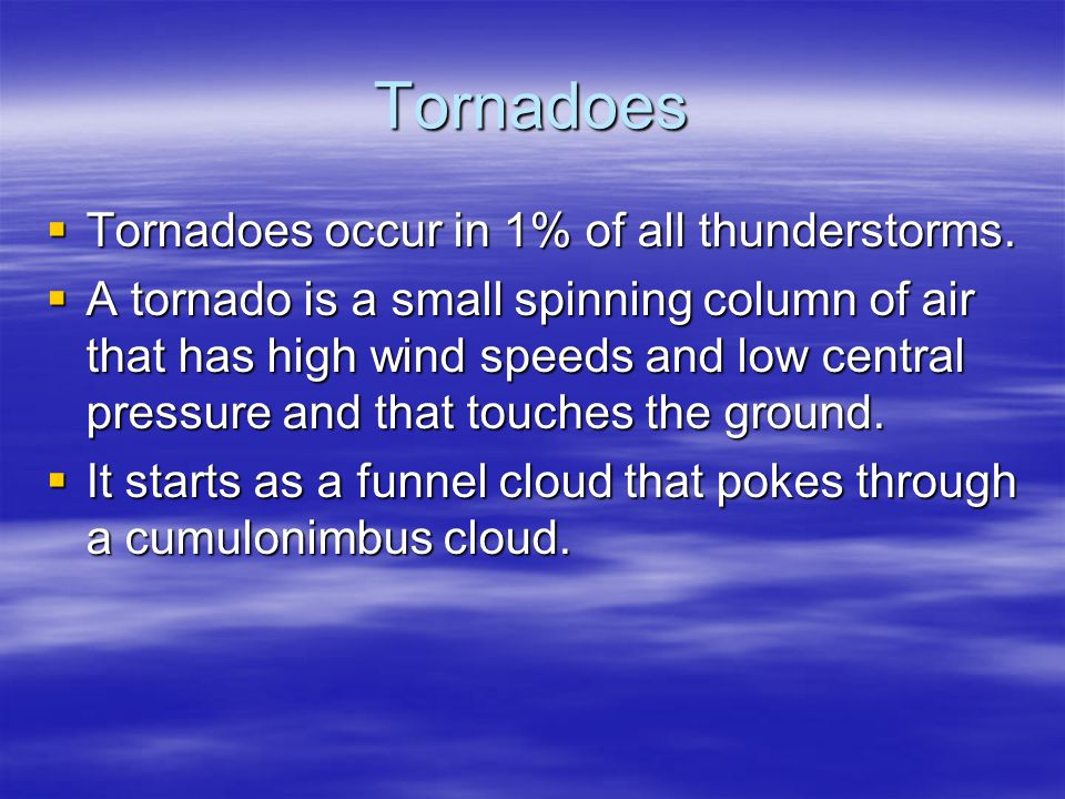 Tornadoes Tornadoes occur in 1% of all thunderstorms.