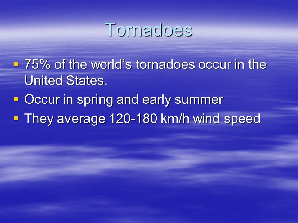 Tornadoes 75% of the world's tornadoes occur in the United States.