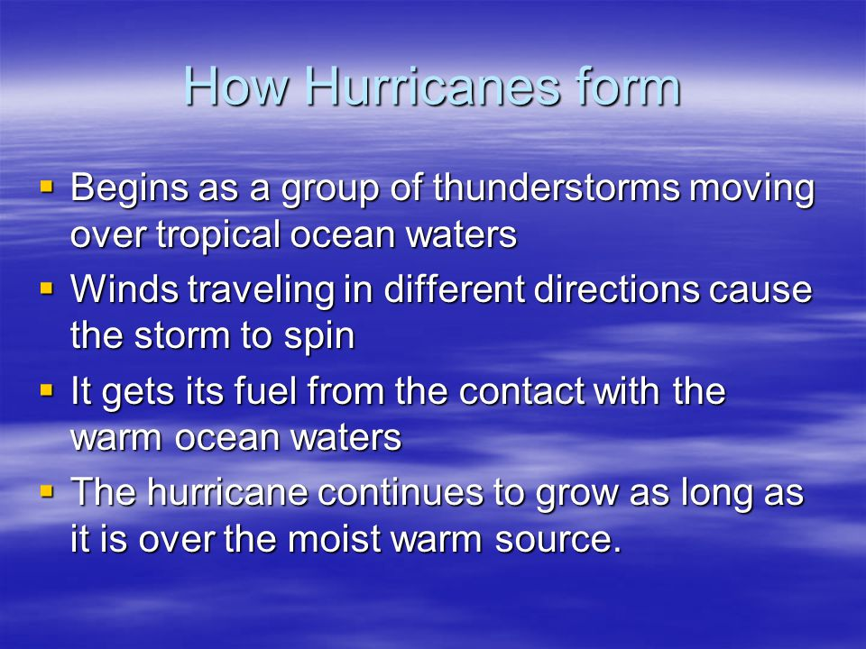 How Hurricanes form Begins as a group of thunderstorms moving over tropical ocean waters.