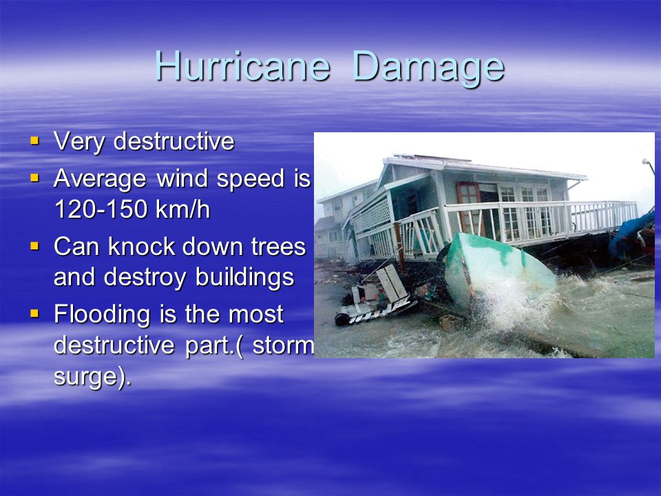Hurricane Damage Very destructive Average wind speed is 120-150 km/h