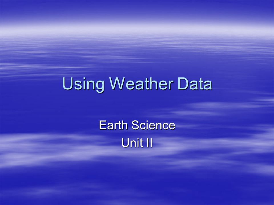 Using Weather Data Earth Science Unit II