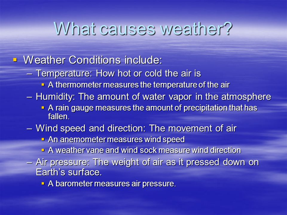 What causes weather Weather Conditions include: