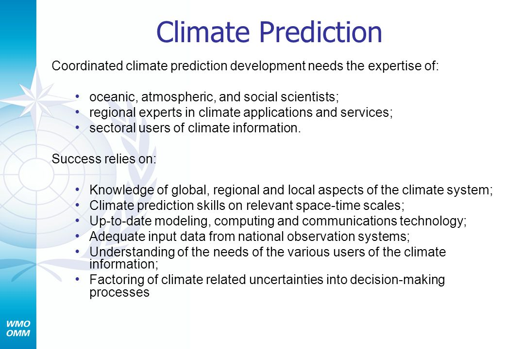 Climate Prediction Coordinated climate prediction development needs the expertise of: oceanic, atmospheric, and social scientists;