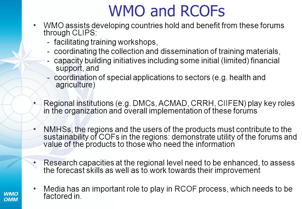 WMO and RCOFs WMO assists developing countries hold and benefit from these forums through CLIPS: - facilitating training workshops,