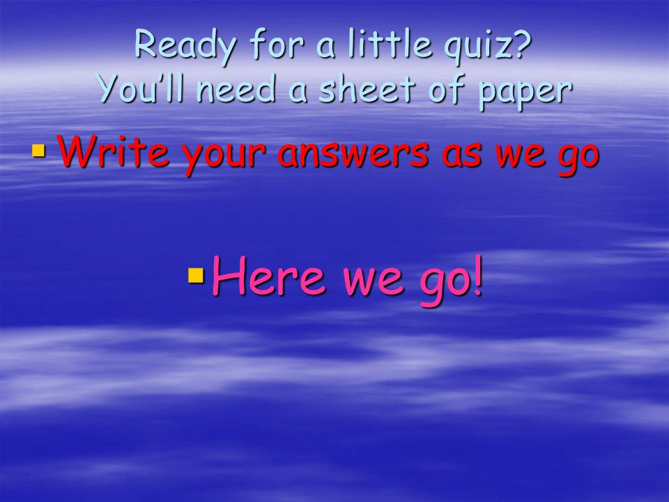 Ready for a little quiz You'll need a sheet of paper